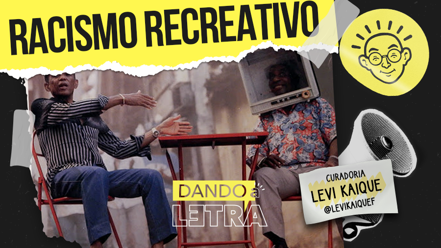 Racismo Recreativo – Dando a Letra